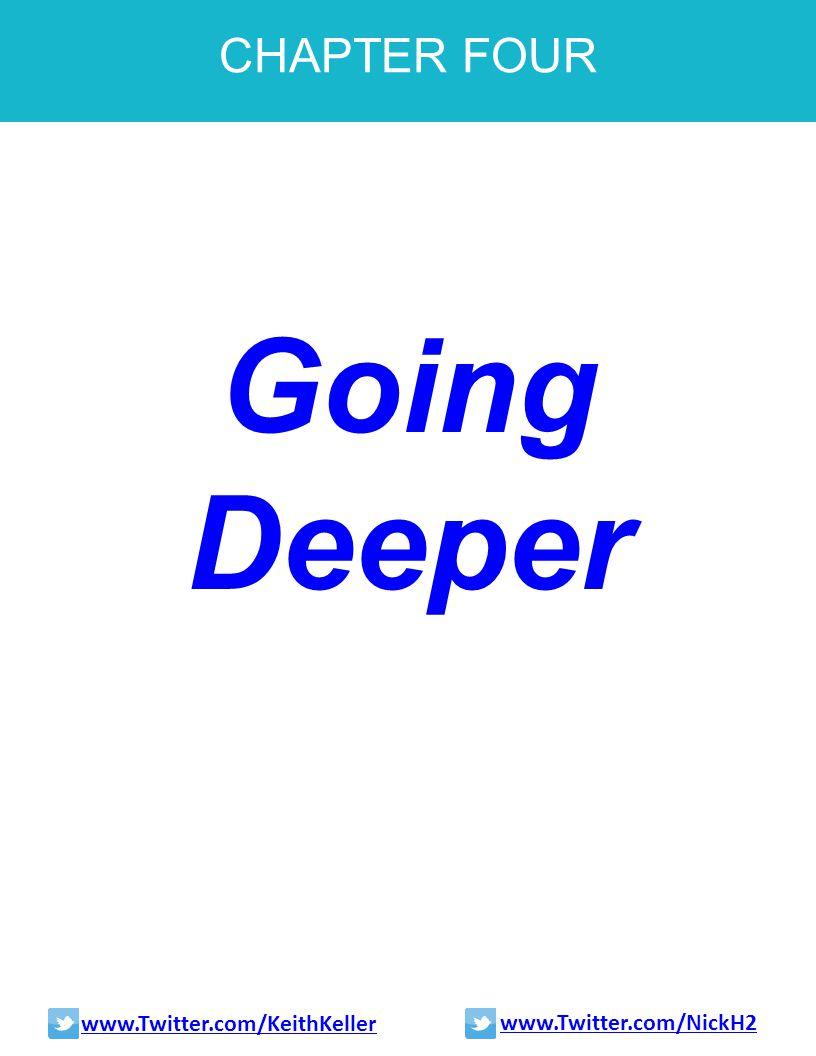 CHAPTER FOUR Going Deeper www.Twitter.com/KeithKeller www.Twitter.com/NickH2