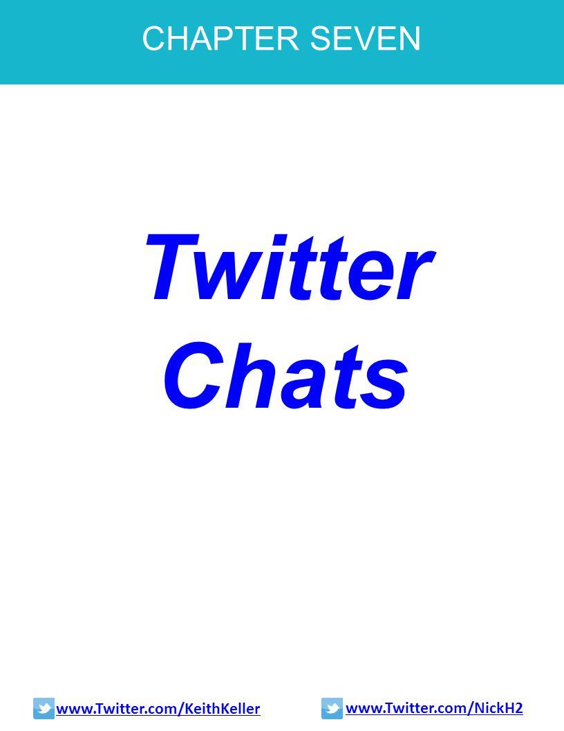 CHAPTER SEVEN Twitter Chats www.Twitter.com/KeithKeller www.Twitter.com/NickH2