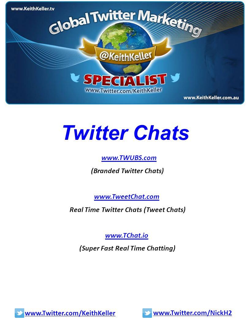 Twitter Chats www.TWUBS.com (Branded Twitter Chats) www.TweetChat.com Real Time Twitter Chats (Tweet Chats) www.TChat.io (Super Fast Real Time Chattin