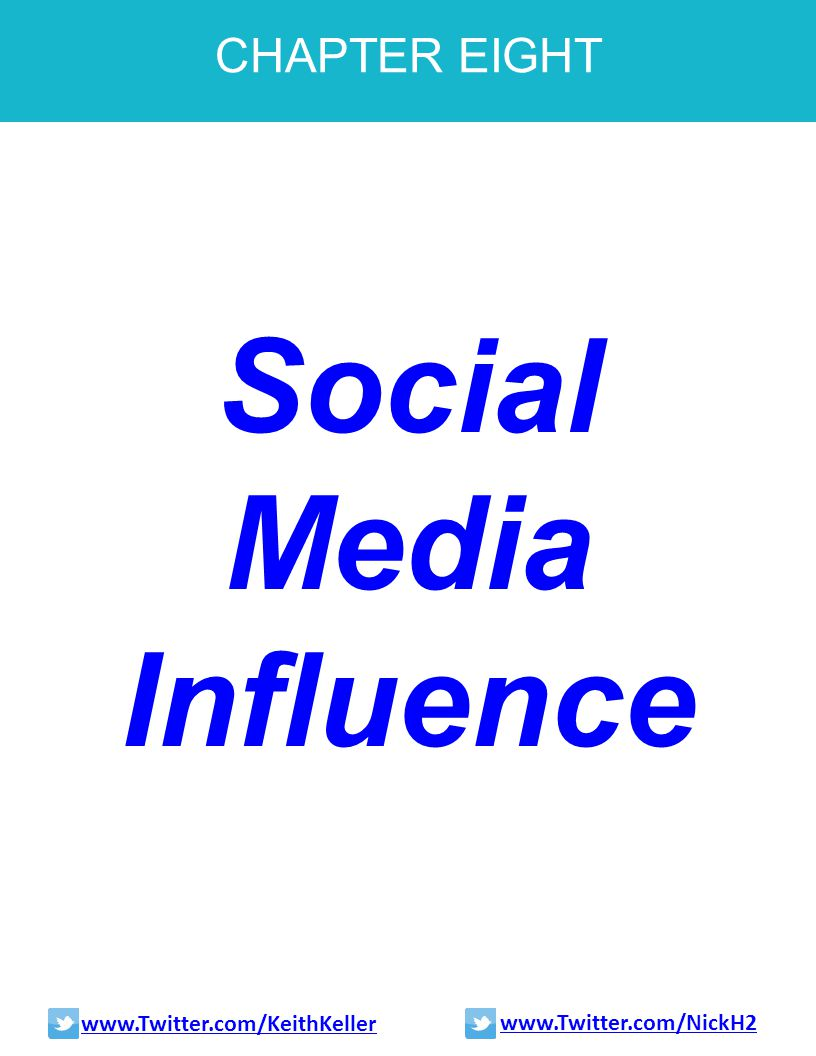 CHAPTER EIGHT Social Media Influence www.Twitter.com/KeithKeller www.Twitter.com/NickH2