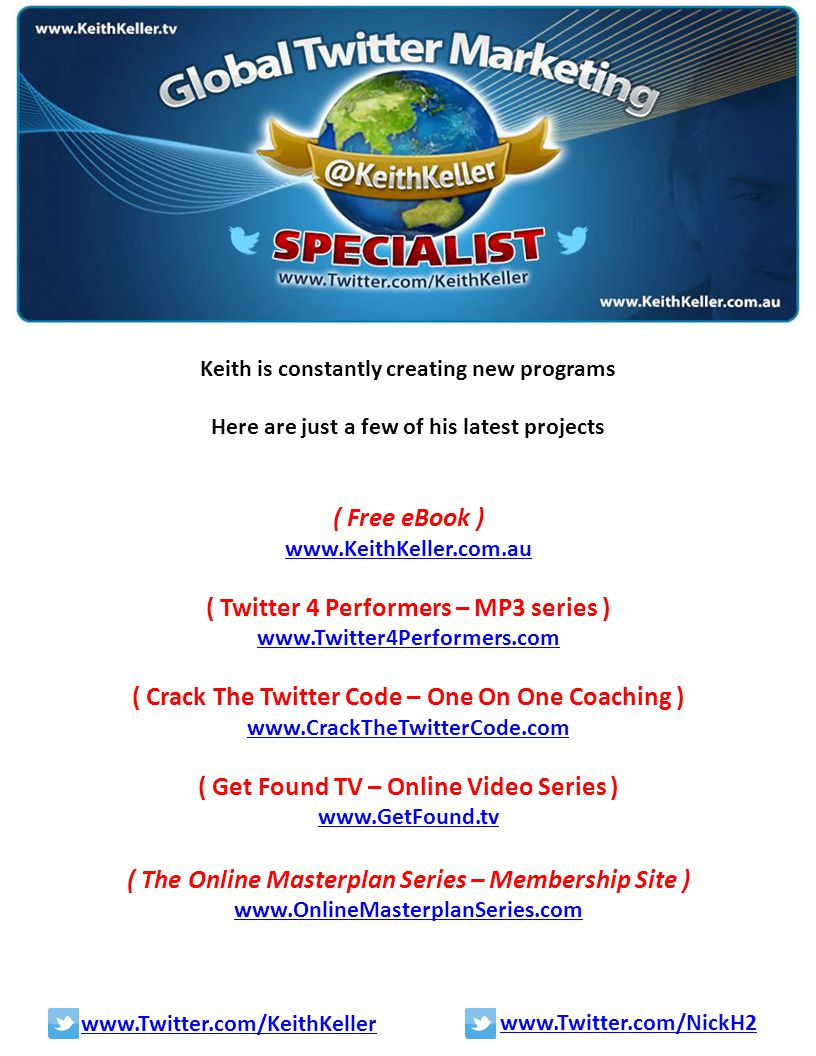 Keith is constantly creating new programs Here are just a few of his latest projects ( Free eBook ) www.KeithKeller.com.au ( Twitter 4 Performers – MP