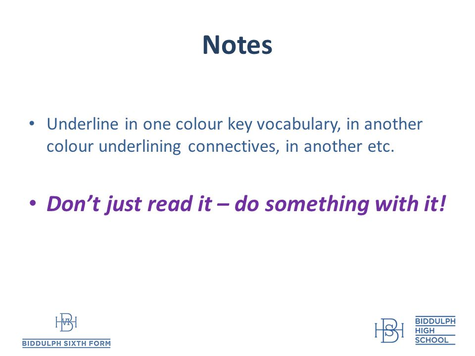 Notes Underline in one colour key vocabulary, in another colour underlining connectives, in another etc.