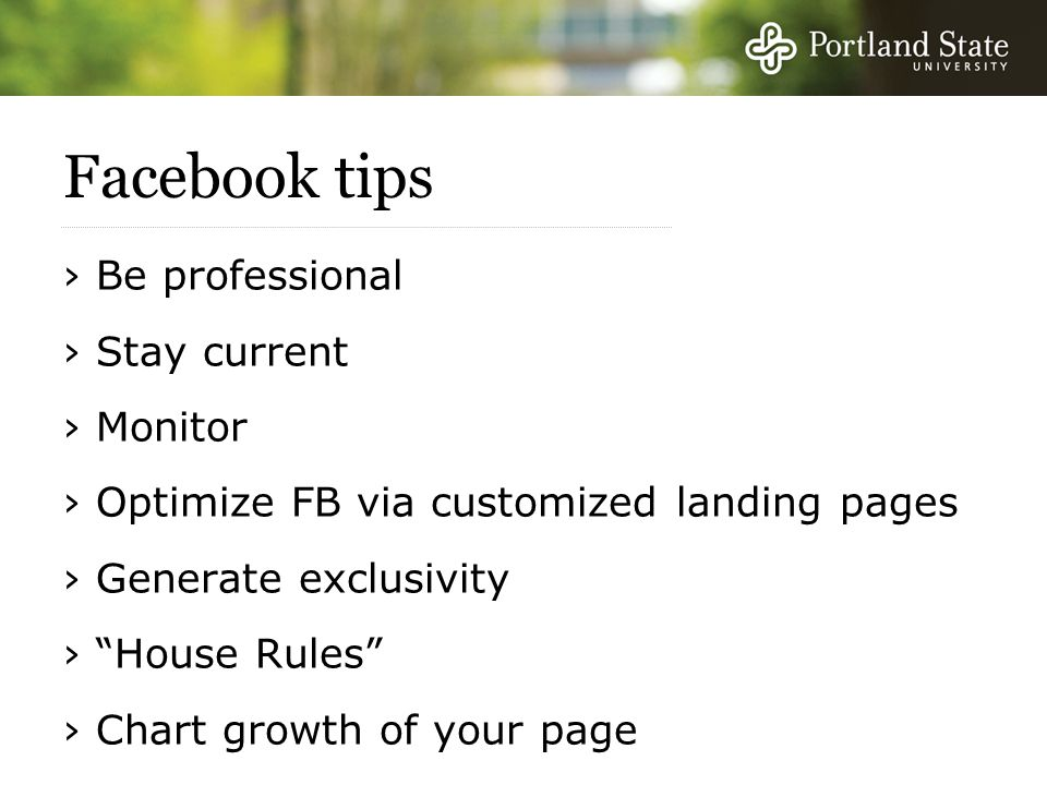 Facebook tips › Be professional › Stay current › Monitor › Optimize FB via customized landing pages › Generate exclusivity › House Rules › Chart growth of your page