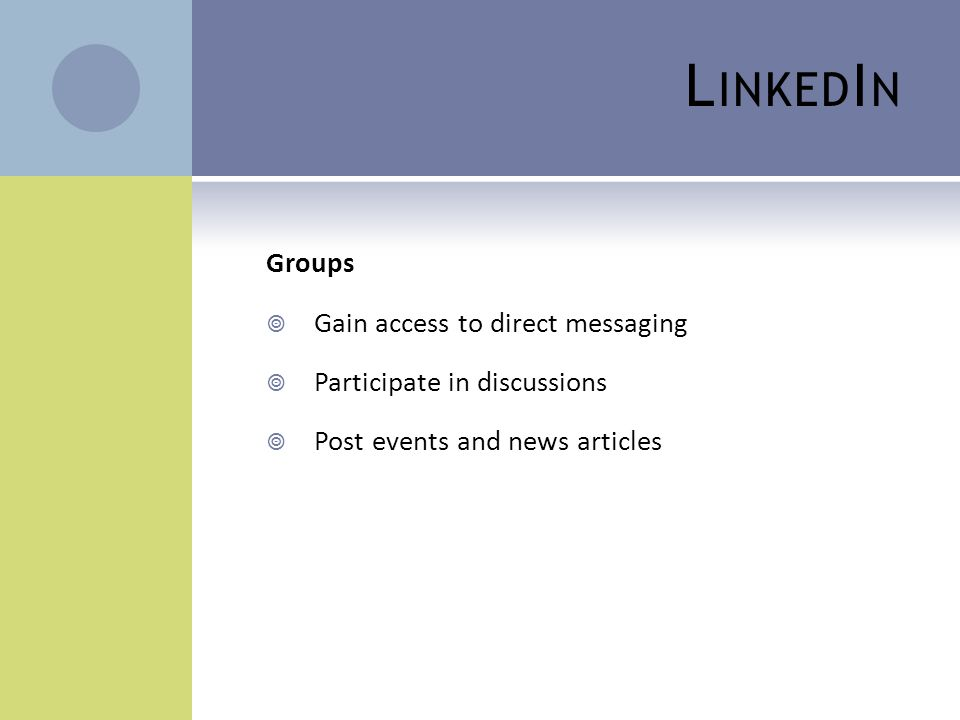 L INKED I N Groups  Gain access to direct messaging  Participate in discussions  Post events and news articles