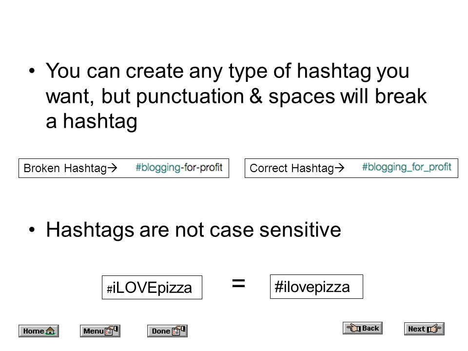 You can create any type of hashtag you want, but punctuation & spaces will break a hashtag Hashtags are not case sensitive Broken Hashtag  Correct Hashtag  # iLOVEpizza = #ilovepizza