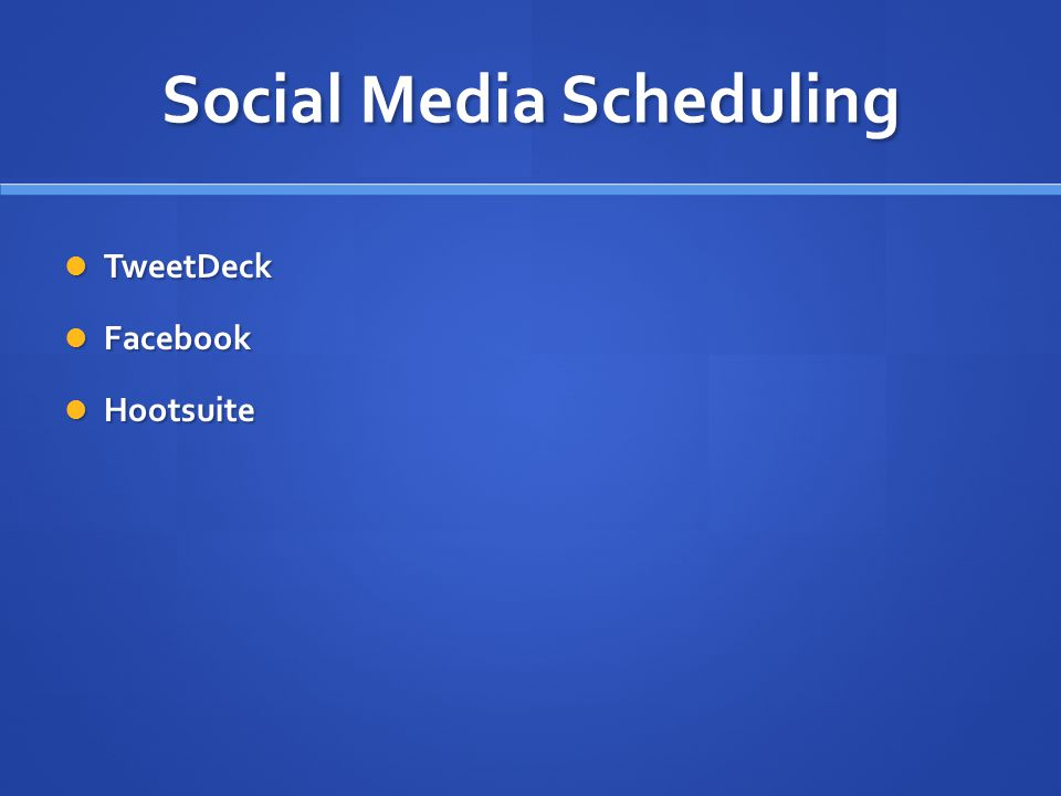 Social Media Scheduling TweetDeck TweetDeck Facebook Facebook Hootsuite Hootsuite