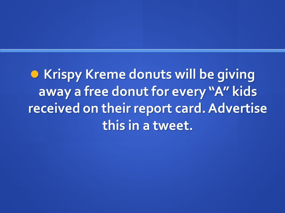 Krispy Kreme donuts will be giving away a free donut for every A kids received on their report card.