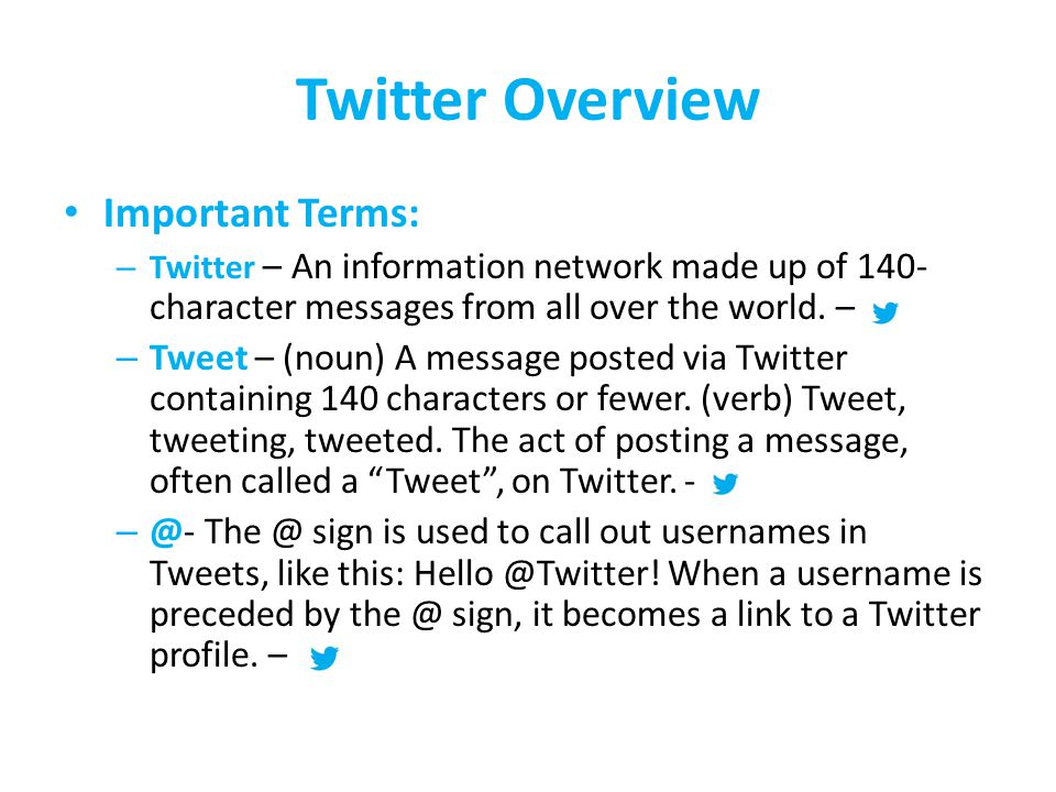 Twitter Overview Important Terms: – Twitter – An information network made up of 140- character messages from all over the world. – – Tweet – (noun) A