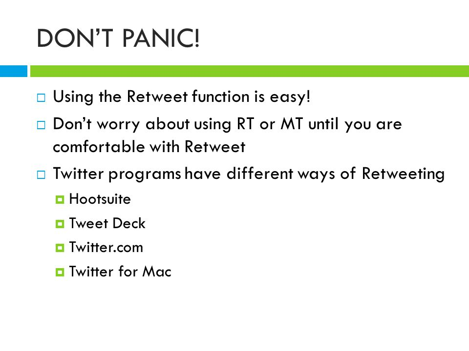 DON'T PANIC!  Using the Retweet function is easy!  Don't worry about using RT or MT until you are comfortable with Retweet  Twitter programs have d