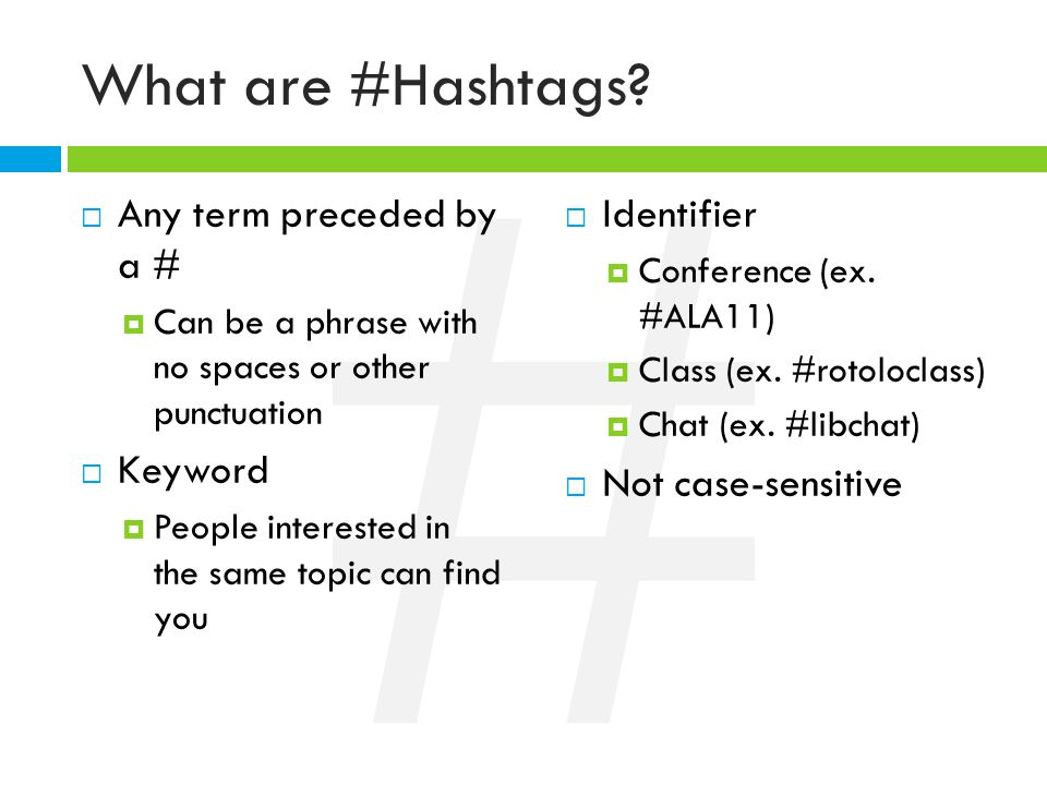 # What are #Hashtags?  Any term preceded by a #  Can be a phrase with no spaces or other punctuation  Keyword  People interested in the same topic
