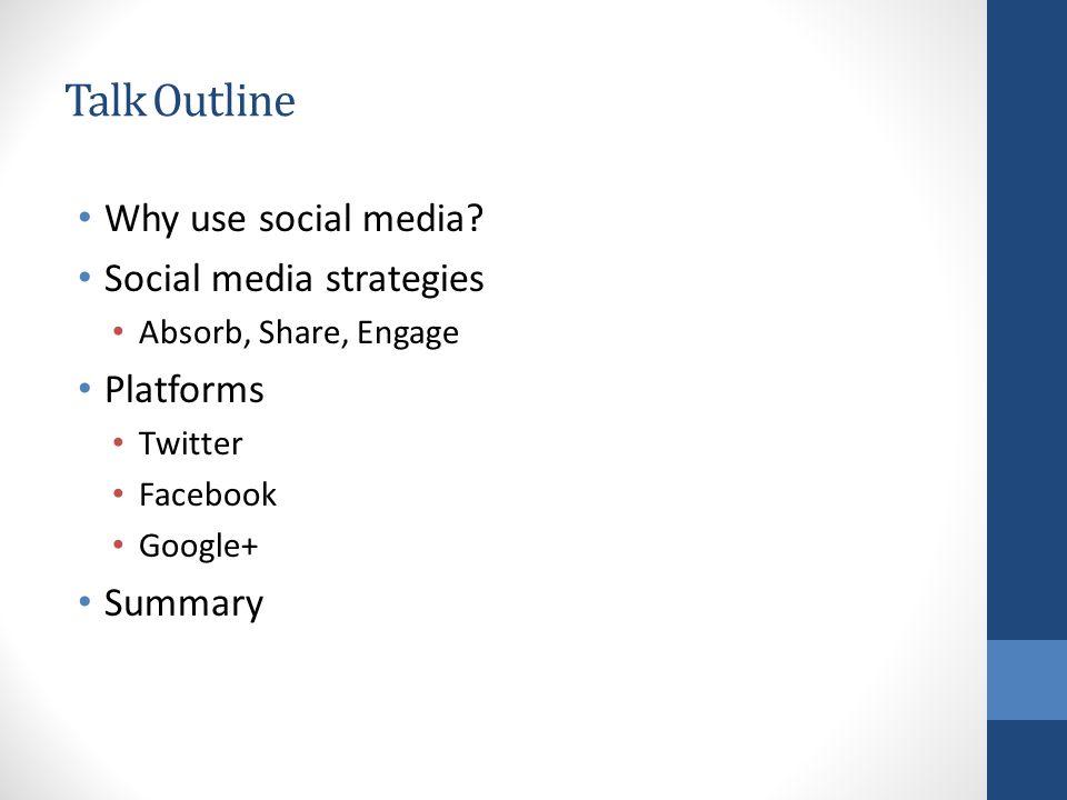 Talk Outline Why use social media.
