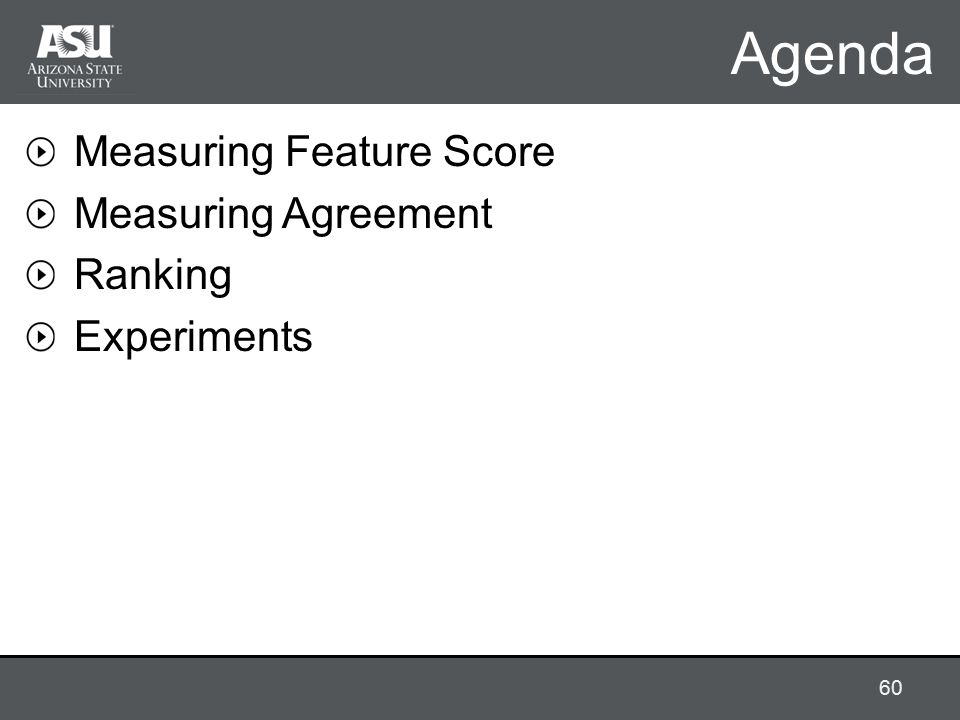 Agenda Measuring Feature Score Measuring Agreement Ranking Experiments 60