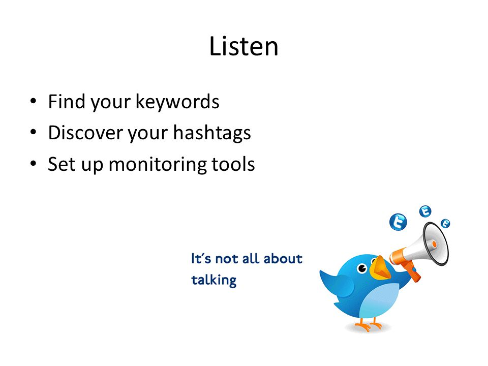 Listen Find your keywords Discover your hashtags Set up monitoring tools