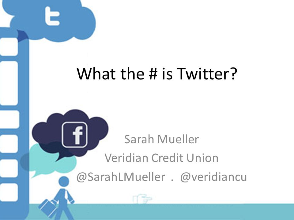Sarah Mueller Veridian Credit Union @SarahLMueller. @veridiancu What the # is Twitter?