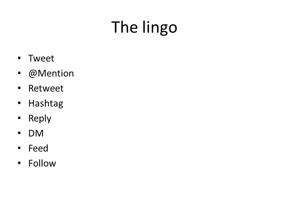 The lingo Tweet @Mention Retweet Hashtag Reply DM Feed Follow