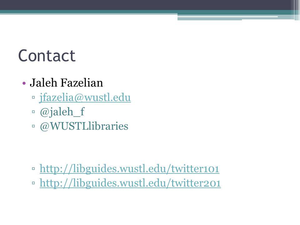 Contact Jaleh Fazelian ▫jfazelia@wustl.edujfazelia@wustl.edu ▫@jaleh_f ▫@WUSTLlibraries ▫http://libguides.wustl.edu/twitter101http://libguides.wustl.edu/twitter101 ▫http://libguides.wustl.edu/twitter201http://libguides.wustl.edu/twitter201