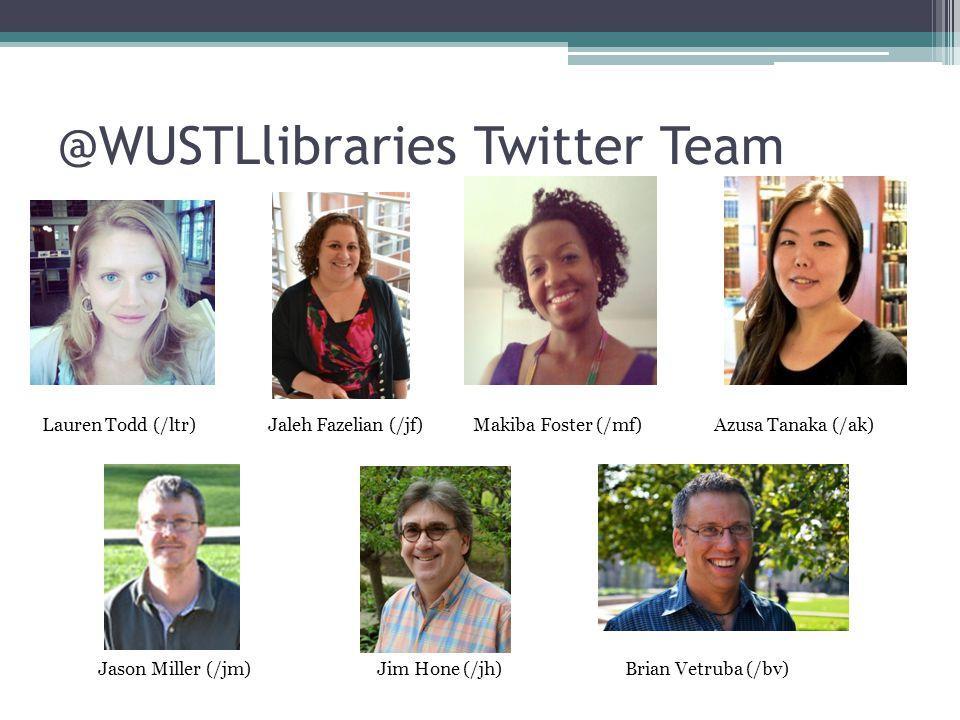 @WUSTLlibraries Twitter Team Lauren Todd (/ltr) Jaleh Fazelian (/jf) Makiba Foster (/mf) Azusa Tanaka (/ak) Jason Miller (/jm) Jim Hone (/jh) Brian Vetruba (/bv)