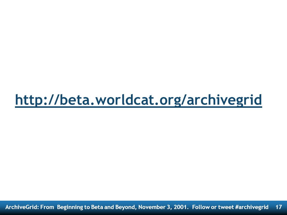 ArchiveGrid: From Beginning to Beta and Beyond, November 3, 2001.