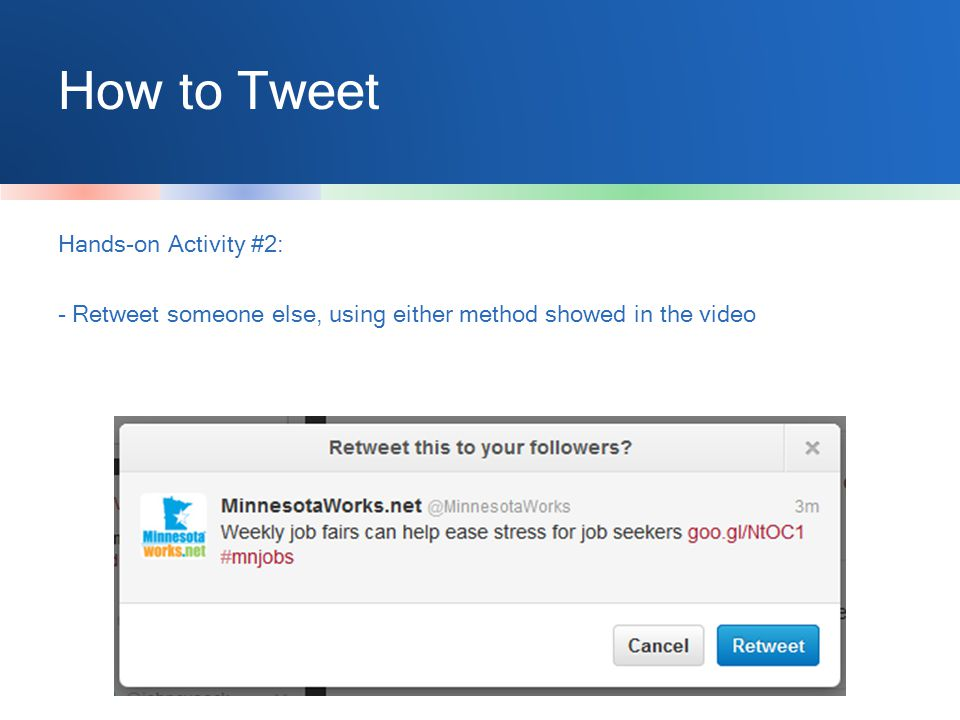 How to Tweet Hands-on Activity #2: - Retweet someone else, using either method showed in the video