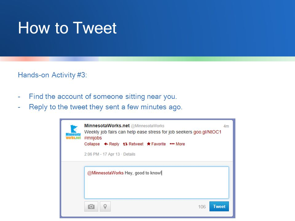How to Tweet Hands-on Activity #3: -Find the account of someone sitting near you.