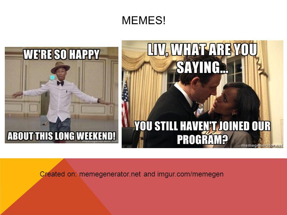 MEMES! Created on: memegenerator.net and imgur.com/memegen