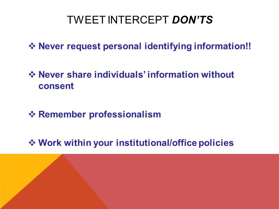 TWEET INTERCEPT DON'TS  Never request personal identifying information!.