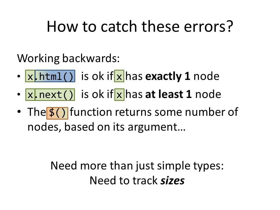 How to catch these errors? Working backwards: x.html() is ok if x has exactly 1 node x.next() is ok if x has at least 1 node The $() function returns