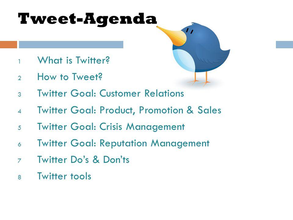 Tweet-Agenda 1 What is Twitter. 2 How to Tweet.