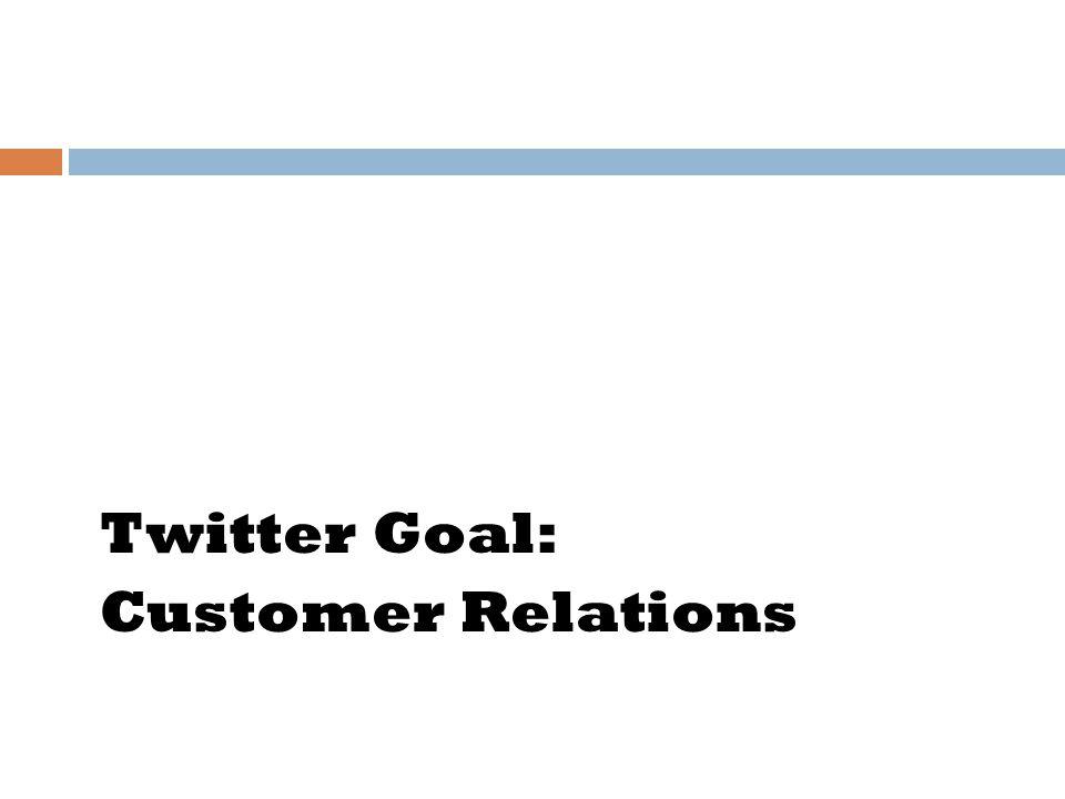Twitter Goal: Customer Relations