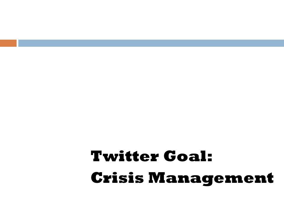 Twitter Goal: Crisis Management