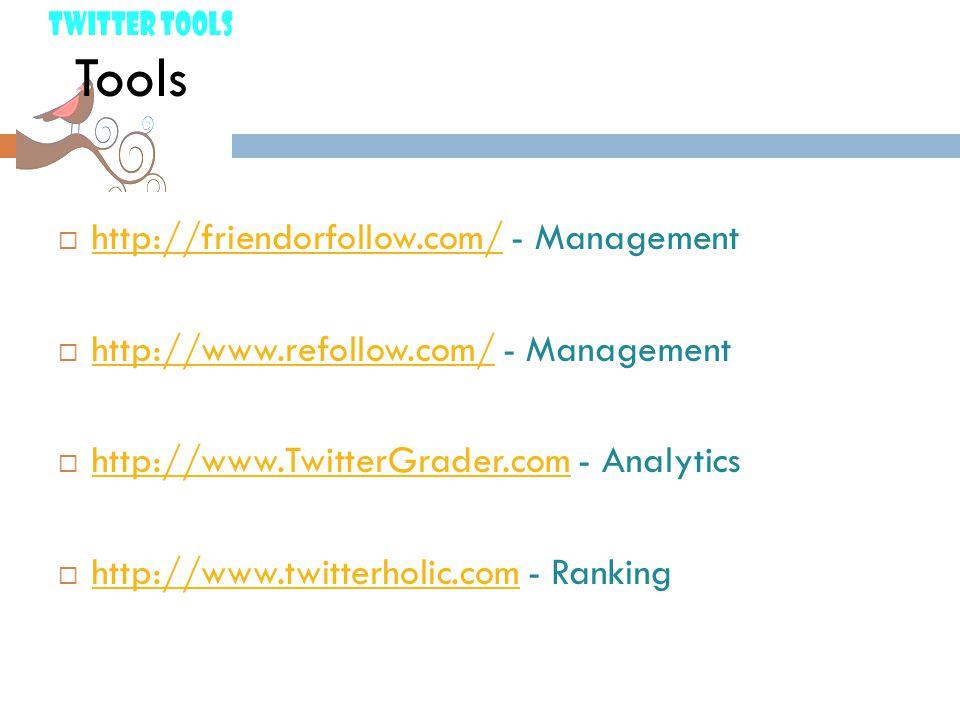 Tools  http://friendorfollow.com/ - Management http://friendorfollow.com/  http://www.refollow.com/ - Management http://www.refollow.com/  http://www.TwitterGrader.com - Analytics http://www.TwitterGrader.com  http://www.twitterholic.com - Ranking http://www.twitterholic.com