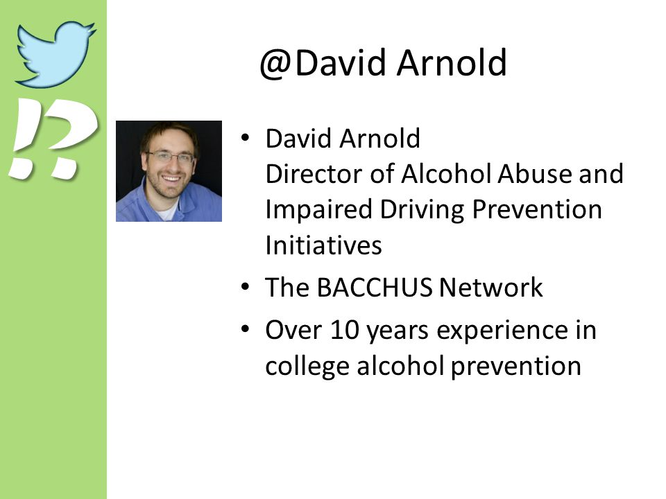 !? @David Arnold David Arnold Director of Alcohol Abuse and Impaired Driving Prevention Initiatives The BACCHUS Network Over 10 years experience in co