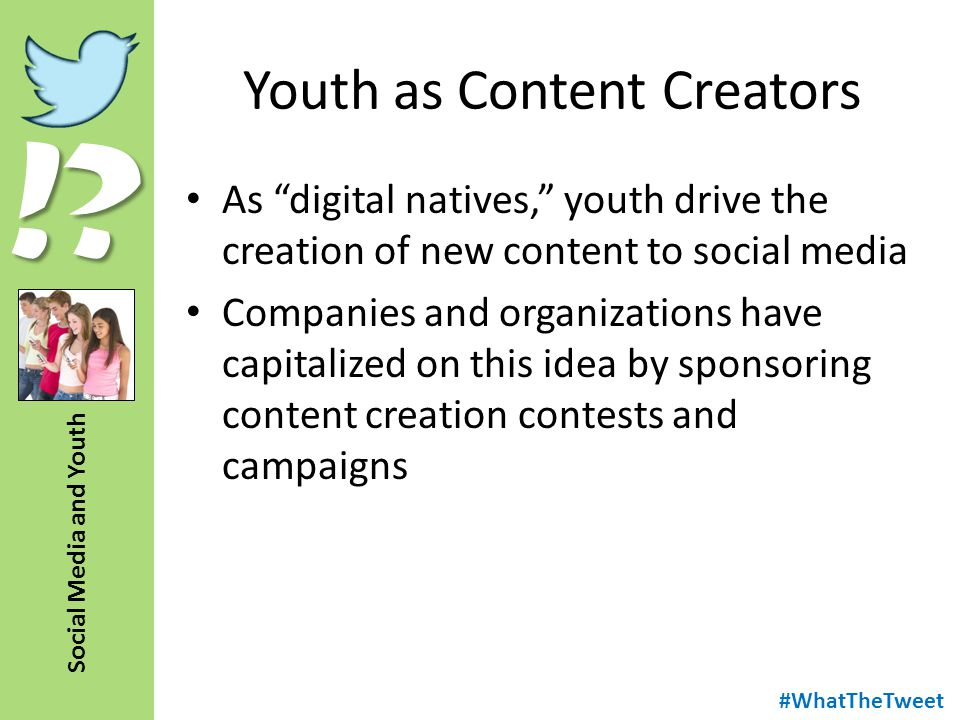 """!? Social Media and Youth Youth as Content Creators As """"digital natives,"""" youth drive the creation of new content to social media Companies and organi"""