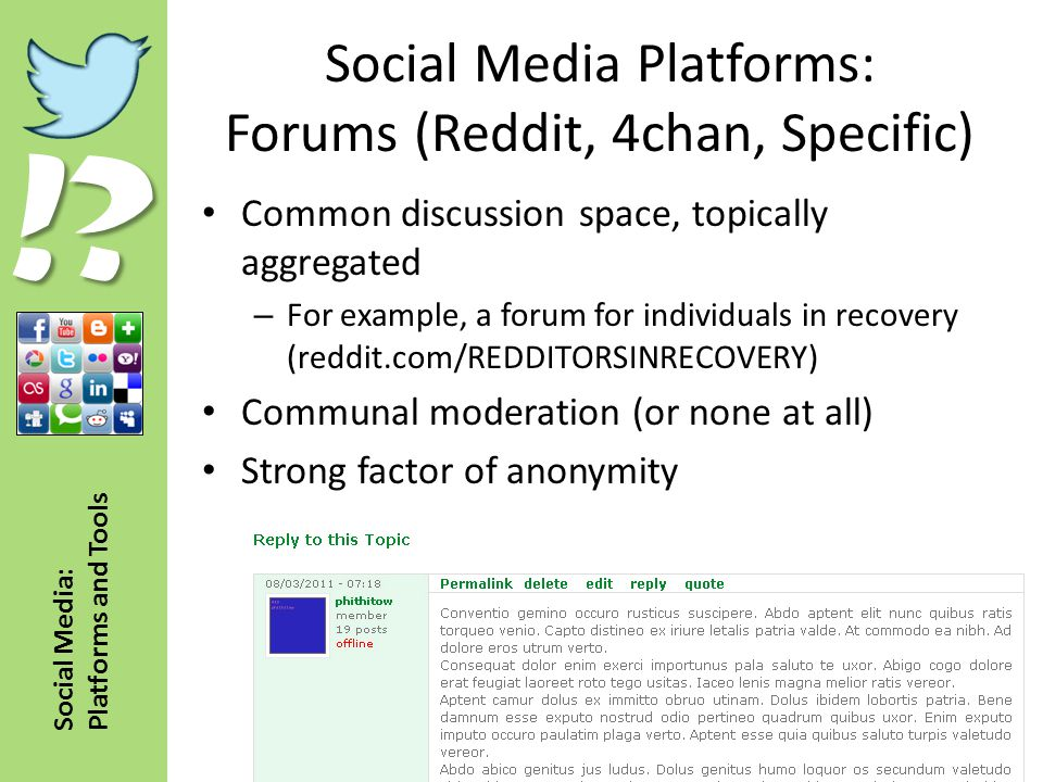 !? Social Media: Platforms and Tools Social Media Platforms: Forums (Reddit, 4chan, Specific) Common discussion space, topically aggregated – For exam