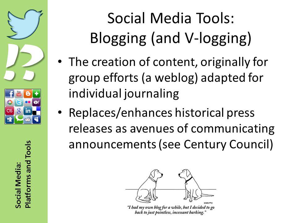!? Social Media: Platforms and Tools Social Media Tools: Blogging (and V-logging) The creation of content, originally for group efforts (a weblog) ada