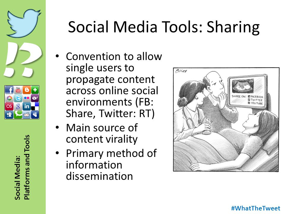 !? Social Media: Platforms and Tools Social Media Tools: Sharing Convention to allow single users to propagate content across online social environmen