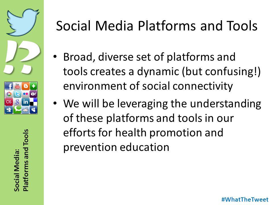 !? Social Media: Platforms and Tools Social Media Platforms and Tools Broad, diverse set of platforms and tools creates a dynamic (but confusing!) env