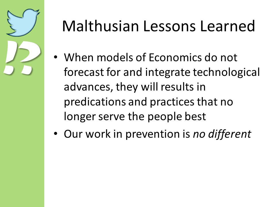 !? Malthusian Lessons Learned When models of Economics do not forecast for and integrate technological advances, they will results in predications and