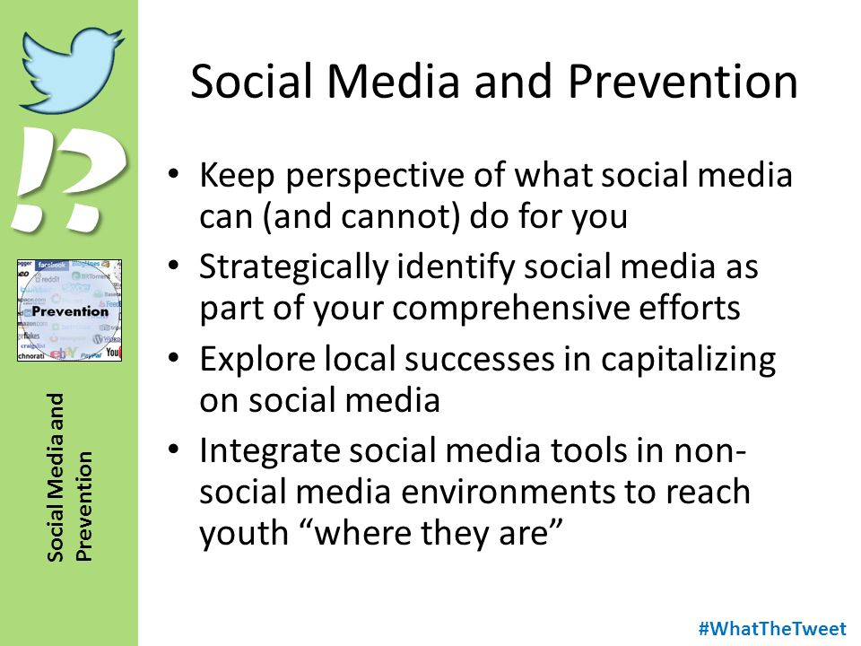 !? Social Media and Prevention Keep perspective of what social media can (and cannot) do for you Strategically identify social media as part of your c