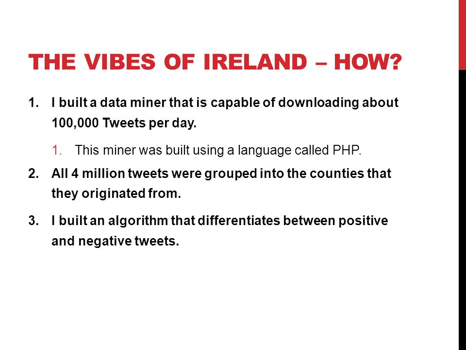 THE VIBES OF IRELAND – HOW? 1.I built a data miner that is capable of downloading about 100,000 Tweets per day. 1.This miner was built using a languag