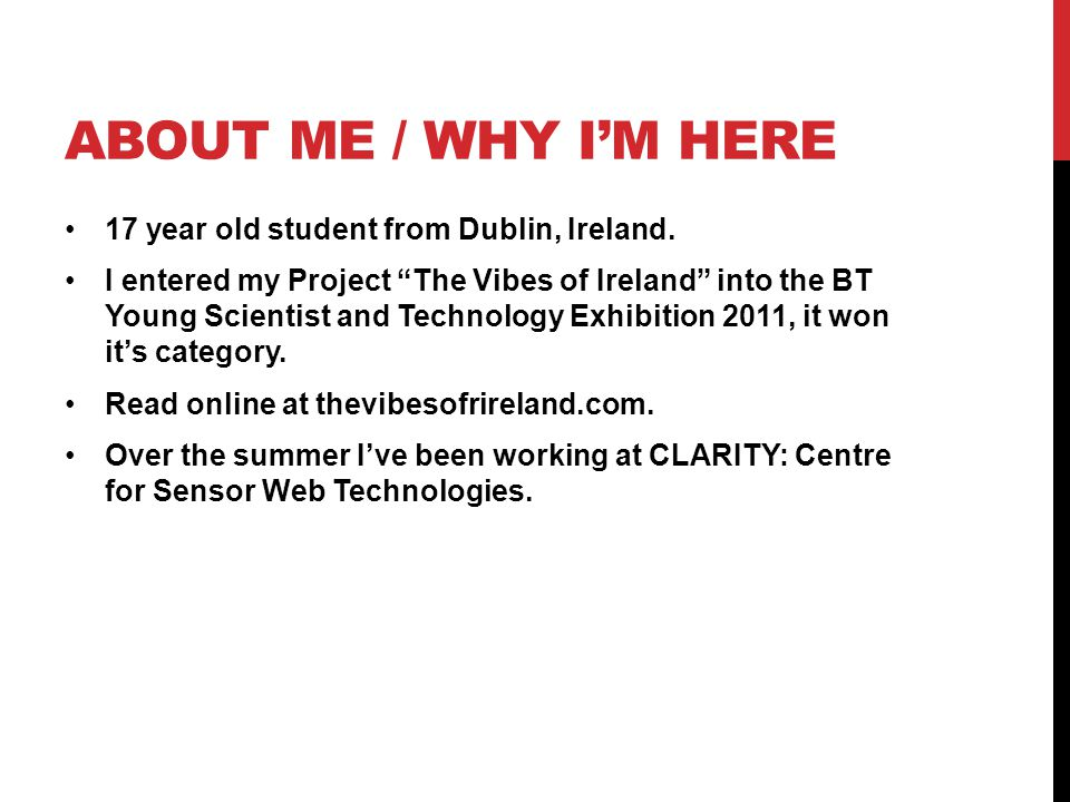 ABOUT ME / WHY I'M HERE 17 year old student from Dublin, Ireland.