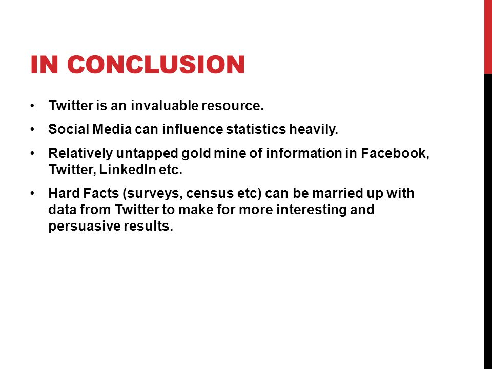 IN CONCLUSION Twitter is an invaluable resource.Social Media can influence statistics heavily.