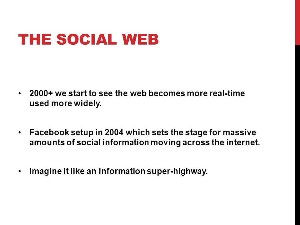THE SOCIAL WEB 2000+ we start to see the web becomes more real-time used more widely.