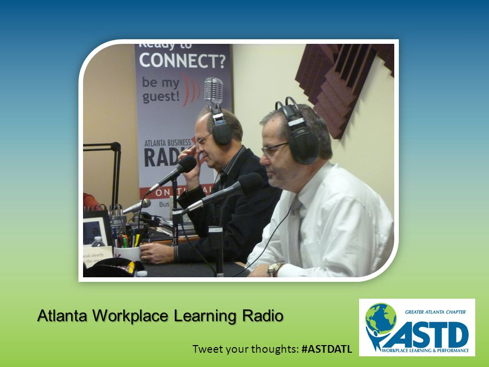 Tweet your thoughts: #ASTDATL Atlanta Workplace Learning Radio