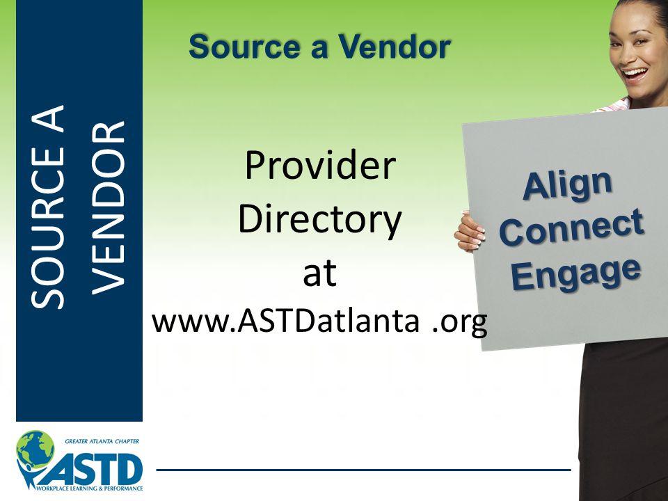 SOURCE A VENDOR Provider Directory at www.ASTDatlanta.org Source a Vendor Align Connect Engage