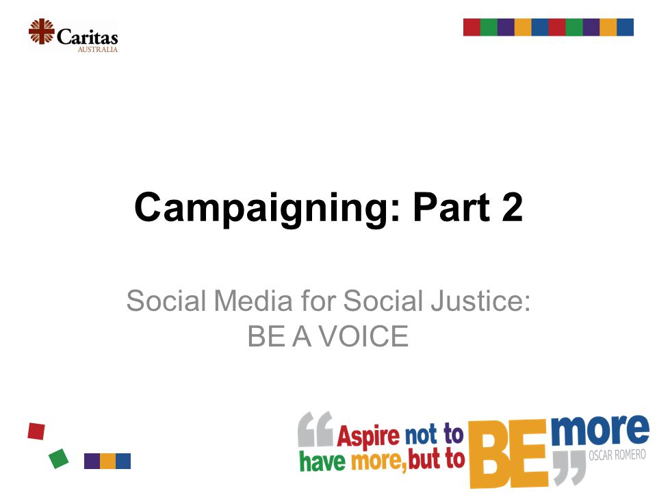 Campaigning: Part 2 Social Media for Social Justice: BE A VOICE