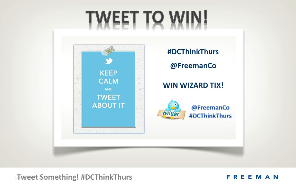 Tweet Something. #DCThinkThurs © 2011 Freeman. All rights Reserved.