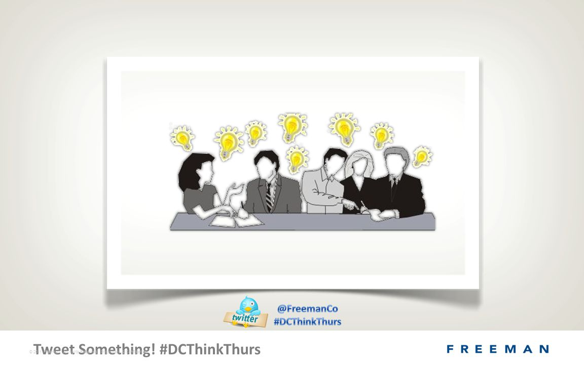 Tweet Something! #DCThinkThurs © 2011 Freeman. All rights Reserved. Proprietary & Confidential.