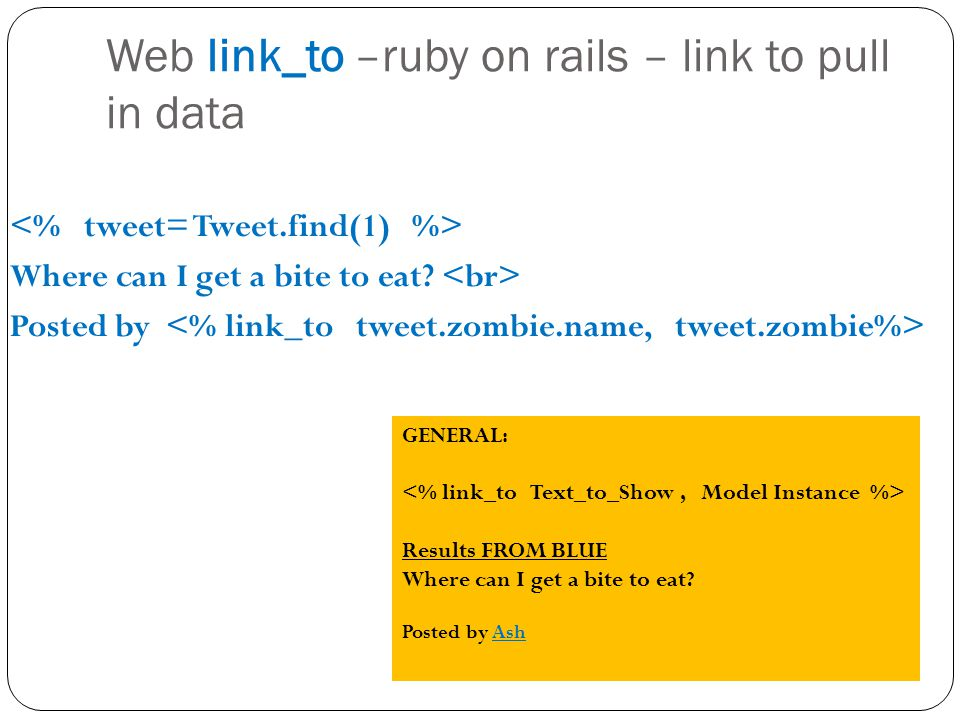 Web link_to –ruby on rails – link to pull in data Where can I get a bite to eat? Posted by GENERAL: Results FROM BLUE Where can I get a bite to eat? P
