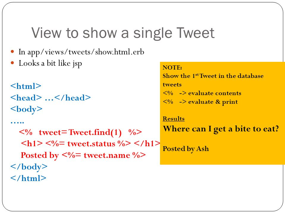 View to show a single Tweet In app/views/tweets/show.html.erb Looks a bit like jsp … …..